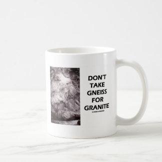 Don't Take Gneiss For Granite (Geology Humor) Coffee Mug