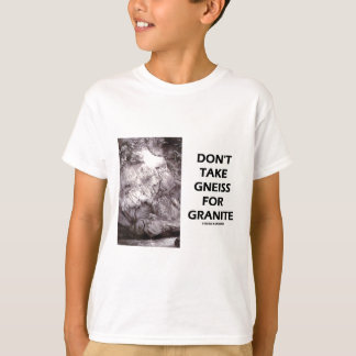 Don't Take Gneiss For Granite (Geology Humor) T-Shirt