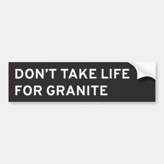 Don't Take Life for Granite Bumper Sticker