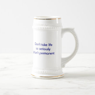 Don't take life so seriously beer stein
