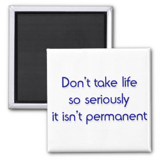Don't take life so seriously 2 inch square magnet
