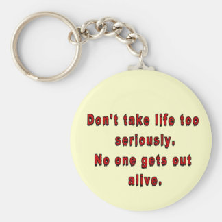 Don't take life too seriously. basic round button keychain