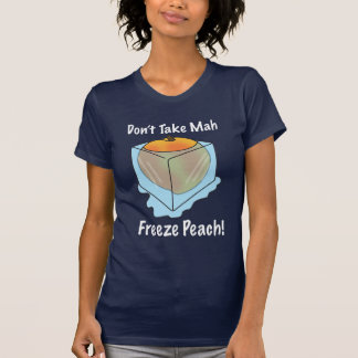 Don't Take Mah Freeze Peach! T-Shirt