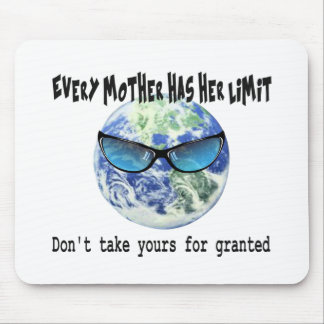 Don't Take Mother Earth For Granted Mouse Pad