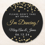 "Don&#39;t Take My Drink! Gold Confetti Black Round Paper Coaster<br><div class=""desc"">Elegant &quot;Don&#39;t Take My Drink,  I&#39;m Dancing&quot; w/ Wedding Couple&#39;s Names &amp; Gold Faux Glitter Confetti Black</div>"