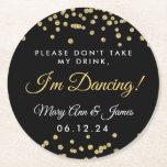 """Don&#39;t Take My Drink! Gold Confetti Black Round Paper Coaster<br><div class=""""desc"""">Elegant &quot;Don&#39;t Take My Drink,  I&#39;m Dancing&quot; w/ Wedding Couple&#39;s Names &amp; Gold Faux Glitter Confetti Black</div>"""