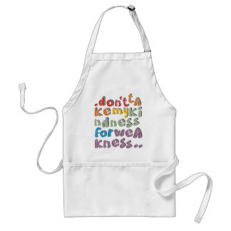 don't take my kindness for weakness adult apron