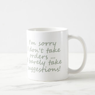 Don't take Orders Funny Sarcastic Quote Coffee Mug