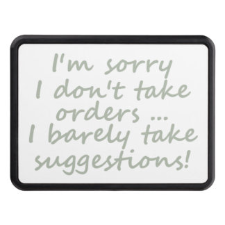 Don't take Orders Funny Sarcastic Quote Tow Hitch Cover