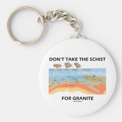 Don't Take The Schist For Granite (Geology Humor) Keychains