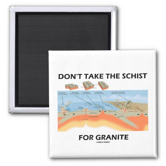 Don't Take The Schist For Granite (Geology Humor) Magnet