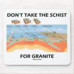 Don't Take The Schist For Granite (Geology Humor) Mousepads