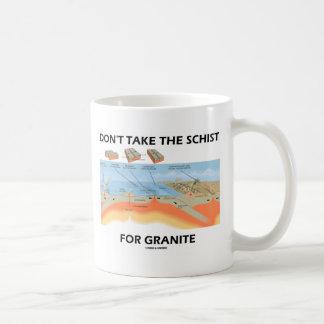 Don't Take The Schist For Granite (Geology Humor) Mugs