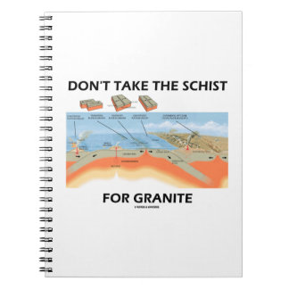 Don't Take The Schist For Granite (Geology Humor) Notebooks