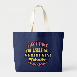 Don't take yourself so seriously. bag