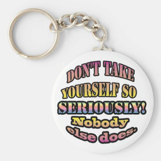 Don't take yourself so seriously. basic round button keychain