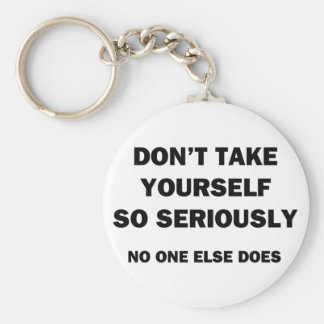 Don't Take Yourself So Seriously. No One Else Does Basic Round Button Keychain