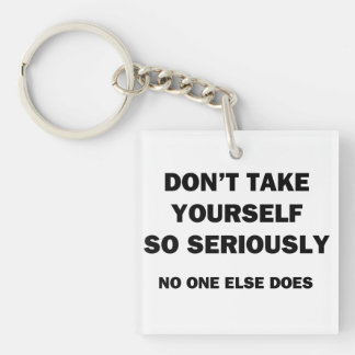 Don't Take Yourself So Seriously. No One Else Does Double-Sided Square Acrylic Keychain