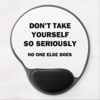 Don't Take Yourself So Seriously. No One Else Does Gel Mouse Pad
