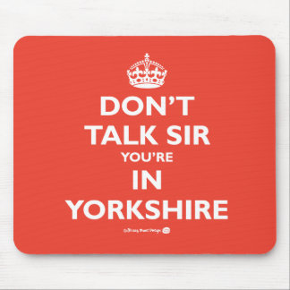 Don't Talk Sir Your're in Yorkshire Mouse Pad
