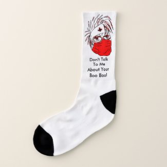 Don't talk to me about your boo boo! socks
