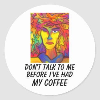 Don't Talk To Me Before I've Had My Coffee Classic Round Sticker