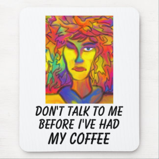 Don't Talk To Me Before I've Had My Coffee Mouse Pad