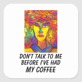 Don't Talk To Me Before I've Had My Coffee Square Sticker