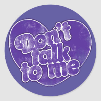 Don't talk to me classic round sticker