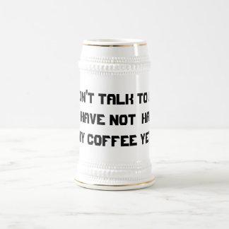 """""""Don't talk to me"""" coffee stein 18 Oz Beer Stein"""