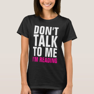 Don't Talk To Me I'm Reading Ladies Dark T-Shirt