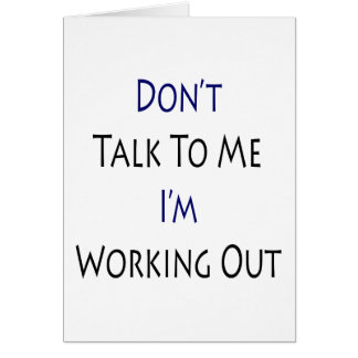 Don't Talk To Me I'm Working Out Greeting Cards