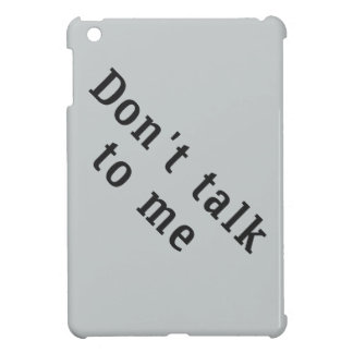 """Don't talk to me"" iPad Mini Case"