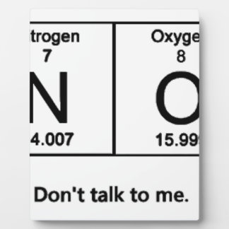 Don't Talk To Me Periodic Table Plaque