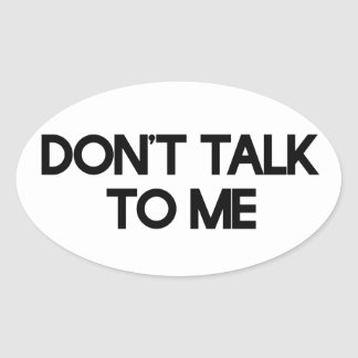 Don't talk to me oval sticker