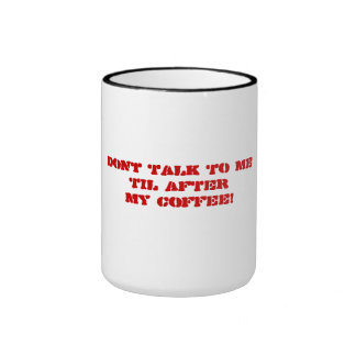 Don't Talk To Me Til After My Coffee Grumpy Saying Ringer Coffee Mug