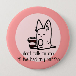 dont talk to me til ive had my coffee button