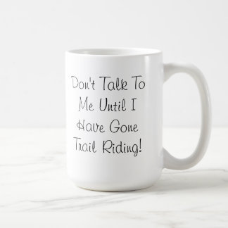 Don't Talk To Me... Trail Riding Mug
