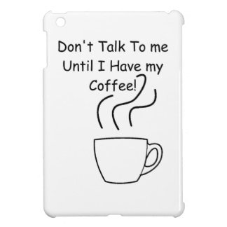 Don't Talk To Me Until I Have My Coffee Cover For The iPad Mini