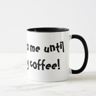 Don't talk to me until I've had my coffee! Mug