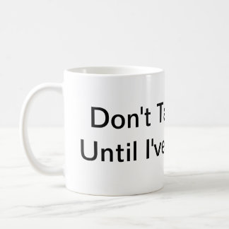 Don't Talk To Me Until I've Had This. Coffee Mug