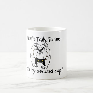 Don't talk to me Until my second cup Coffee Mugs