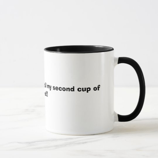 DON'T TALK TO ME, until my second cup of Coffee!!!