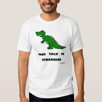 Dont talk to strangers t-shirt