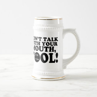 Don't Talk With Your Mouth Fool Beer Stein