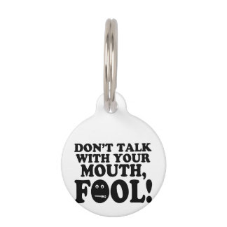 Don't Talk With Your Mouth Fool Pet Name Tag