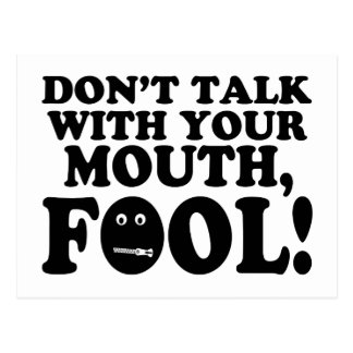 Don't Talk With Your Mouth Fool Postcard