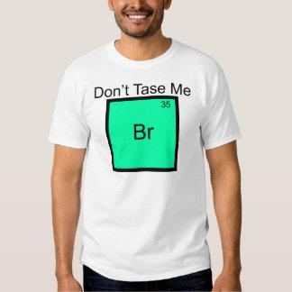 Don't Tase Me Bromine Element Pun T-Shirt