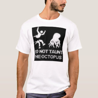 Don't Taunt The Octopus T-Shirt