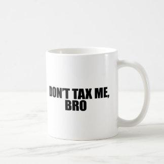 DONT TAX ME BRO 2 COFFEE MUG